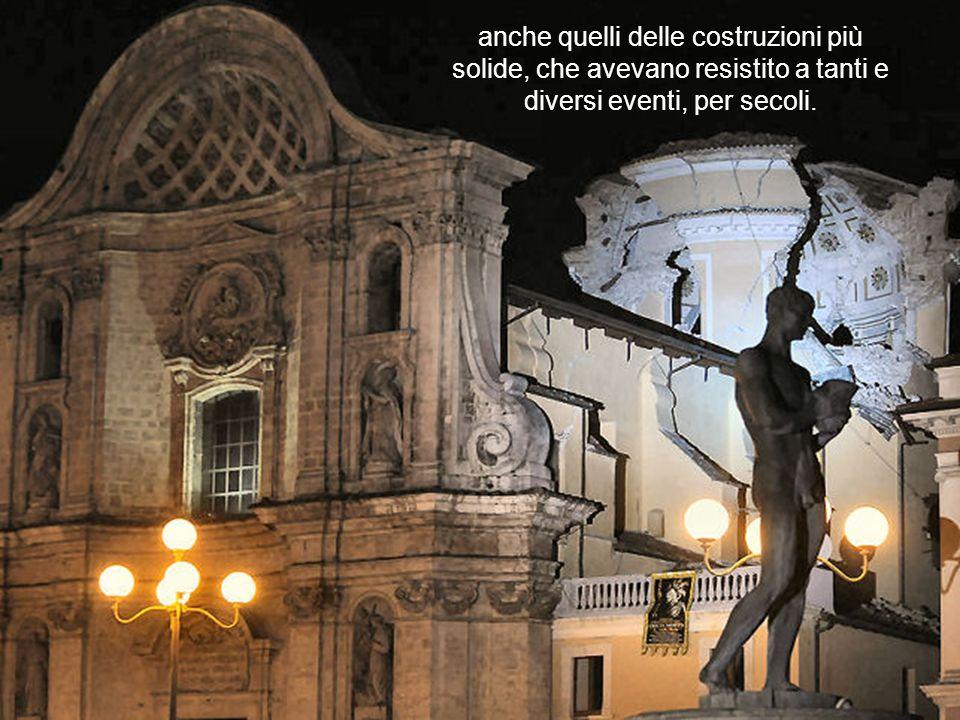 anche quelli delle costruzioni più solide, che avevano resistito a tanti e diversi eventi, per secoli.