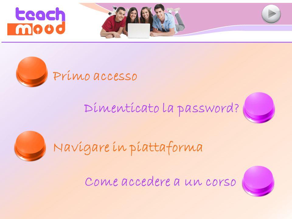 Primo accesso Dimenticato la password Navigare in piattaforma Come accedere a un corso