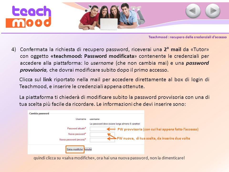 Teachmood : recupero delle credenziali daccesso 4)Confermata la richiesta di recupero password, riceverai una 2° mail da «Tutor» con oggetto «teachmoo