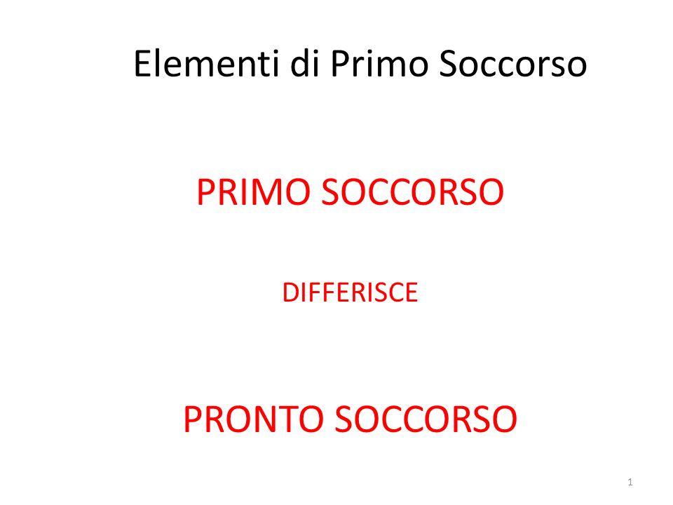 Elementi di Primo Soccorso PRIMO SOCCORSO DIFFERISCE PRONTO SOCCORSO 1