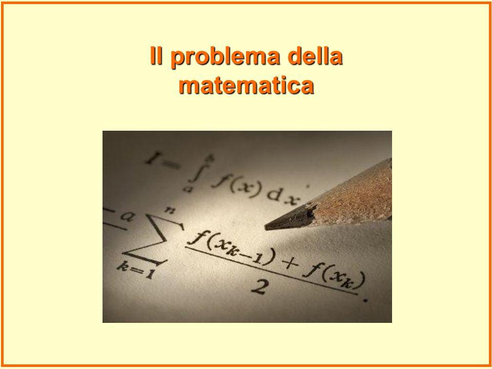 tutti gli indicatori disponibili sembrano dirci che oltre la metà degli allievi non raggiunge un livello soddisfacente nellapprendimento della matematica Il problema della matematica