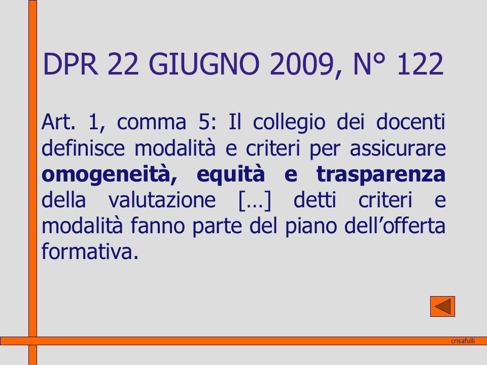 Art. 1, comma 5: Il collegio dei docenti definisce modalità e criteri per assicurare omogeneità, equità e trasparenza della valutazione […] detti crit