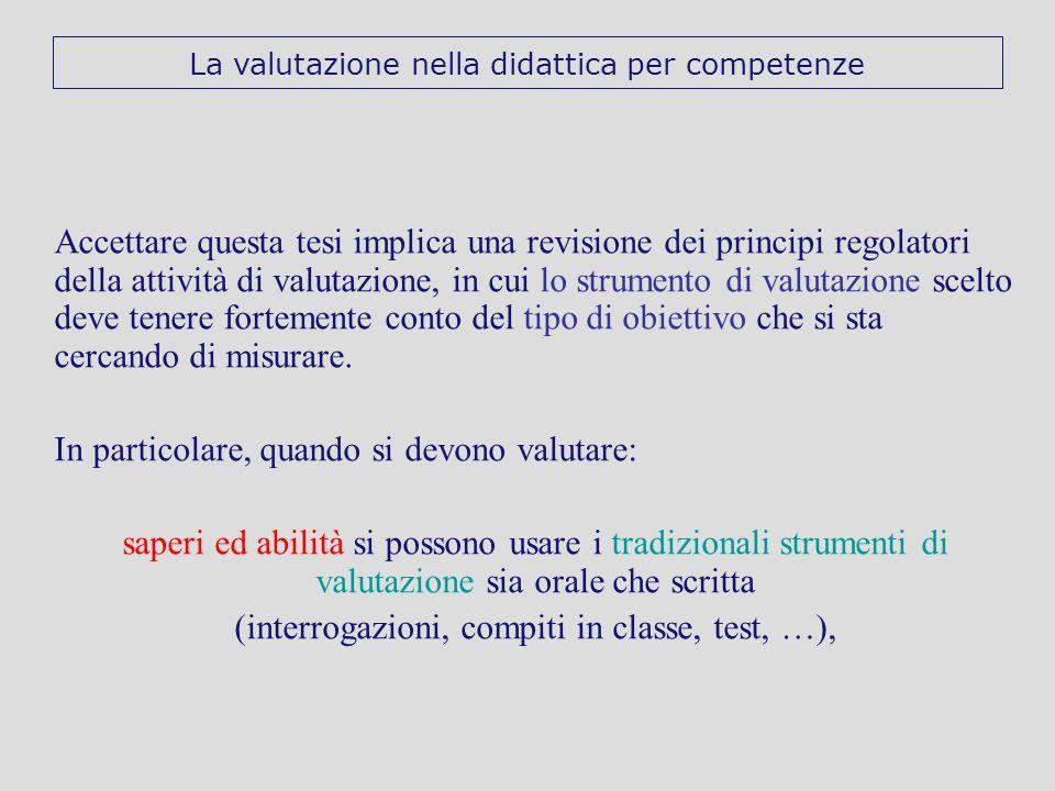 Accettare questa tesi implica una revisione dei principi regolatori della attività di valutazione, in cui lo strumento di valutazione scelto deve tene