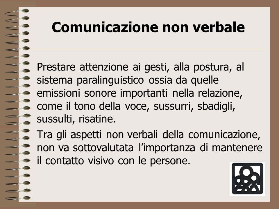 Prestare attenzione ai gesti, alla postura, al sistema paralinguistico ossia da quelle emissioni sonore importanti nella relazione, come il tono della