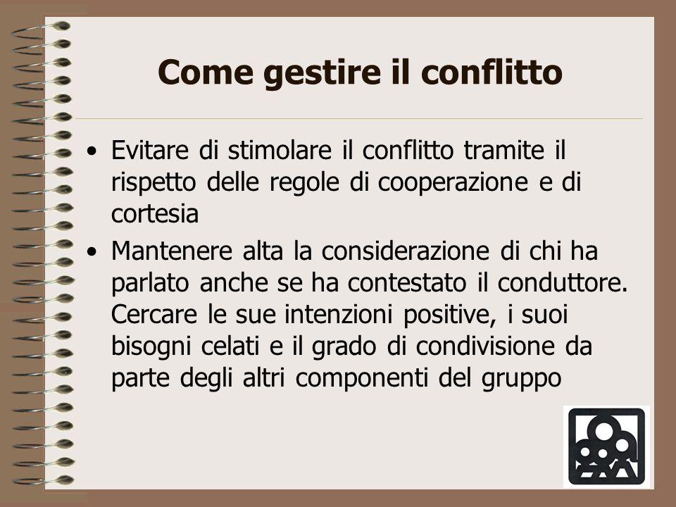 Come gestire il conflitto Evitare di stimolare il conflitto tramite il rispetto delle regole di cooperazione e di cortesia Mantenere alta la considera