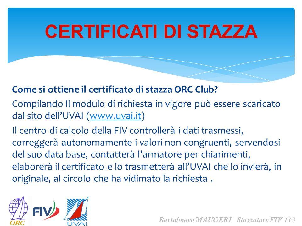Come si ottiene il certificato di stazza ORC Club? Compilando Il modulo di richiesta in vigore può essere scaricato dal sito dellUVAI (www.uvai.it)www