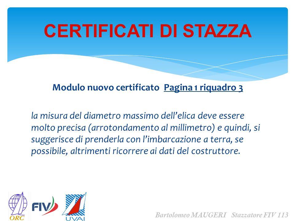 Modulo nuovo certificato Pagina 1 riquadro 3 la misura del diametro massimo dellelica deve essere molto precisa (arrotondamento al millimetro) e quind