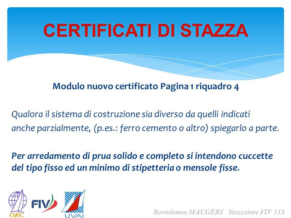 Modulo nuovo certificato Pagina 1 riquadro 4 Qualora il sistema di costruzione sia diverso da quelli indicati anche parzialmente, (p.es.: ferro cement