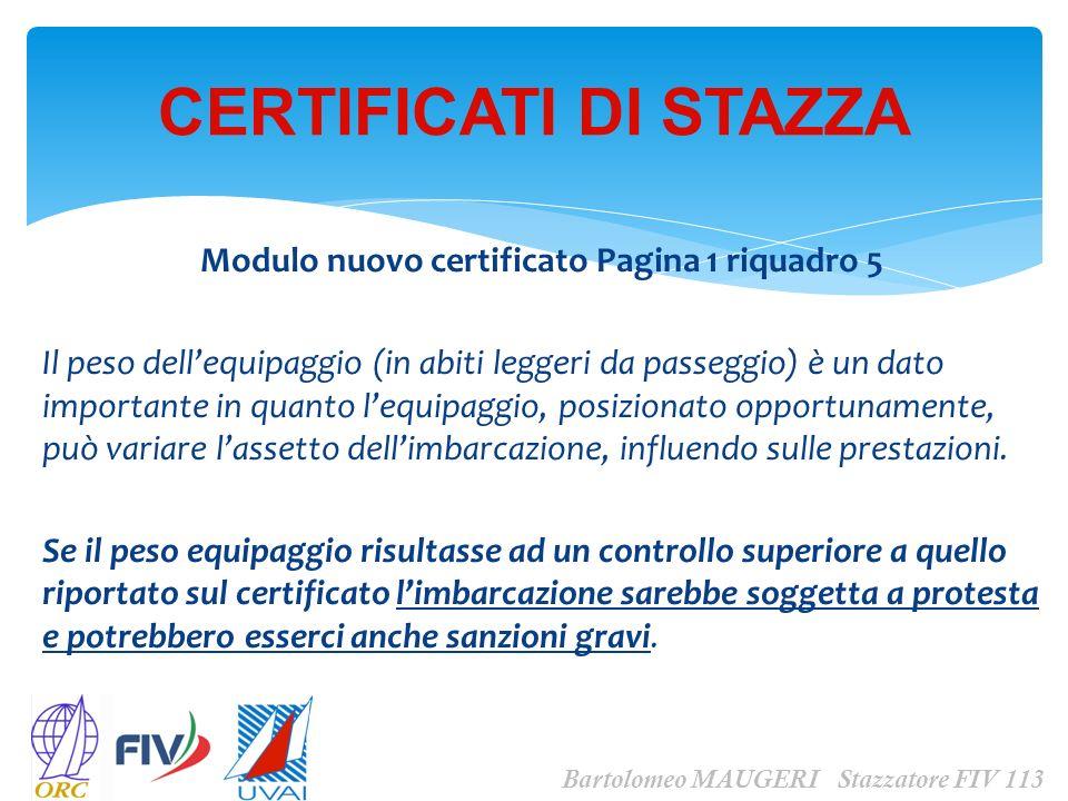Modulo nuovo certificato Pagina 1 riquadro 5 Il peso dellequipaggio (in abiti leggeri da passeggio) è un dato importante in quanto lequipaggio, posizi
