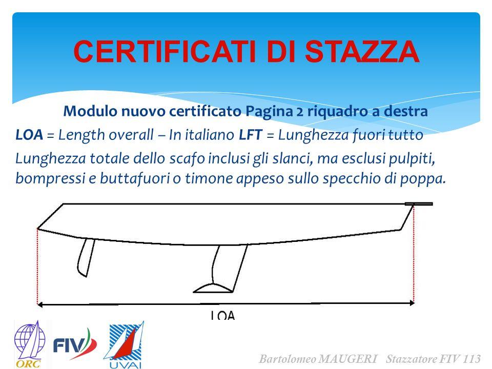 Modulo nuovo certificato Pagina 2 riquadro a destra LOA = Length overall – In italiano LFT = Lunghezza fuori tutto Lunghezza totale dello scafo inclus