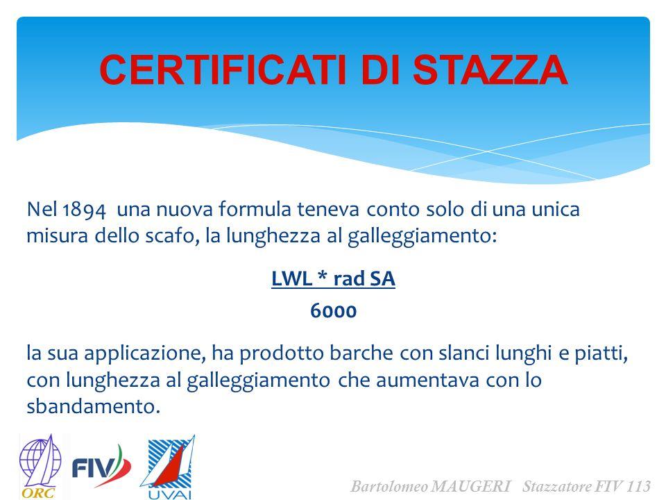 CERTIFICATI DI STAZZA Bartolomeo MAUGERI Stazzatore FIV 113 piatto scivolante, uno scafo leggero, largo, poco immerso ed un bordo libero basso.