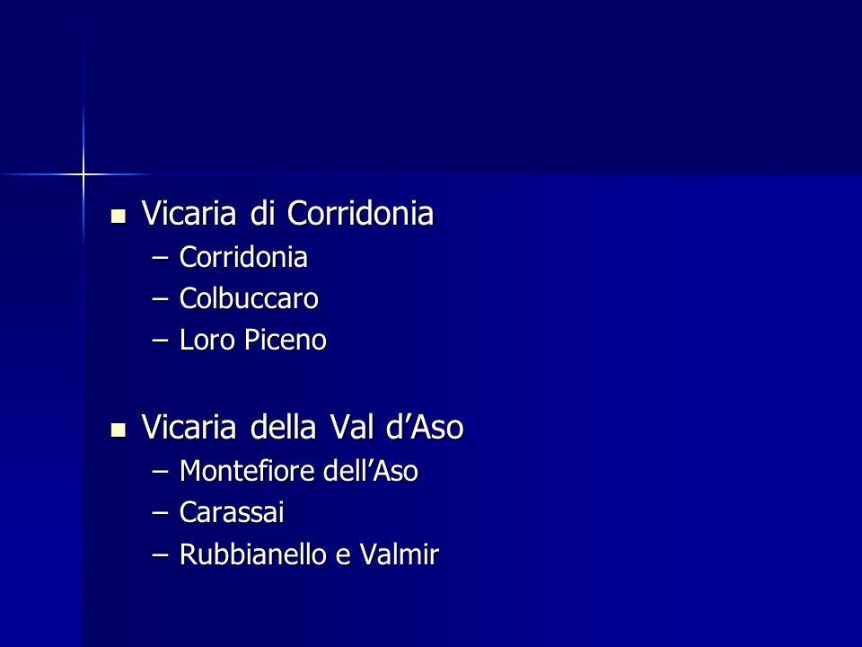 Vicaria di Corridonia Vicaria di Corridonia –Corridonia –Colbuccaro –Loro Piceno Vicaria della Val dAso Vicaria della Val dAso –Montefiore dellAso –Ca