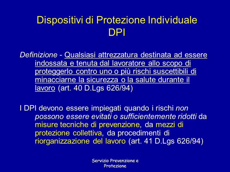 Servizio Prevenzione e Protezione Dispositivi di Protezione Individuale DPI Definizione - Qualsiasi attrezzatura destinata ad essere indossata e tenut