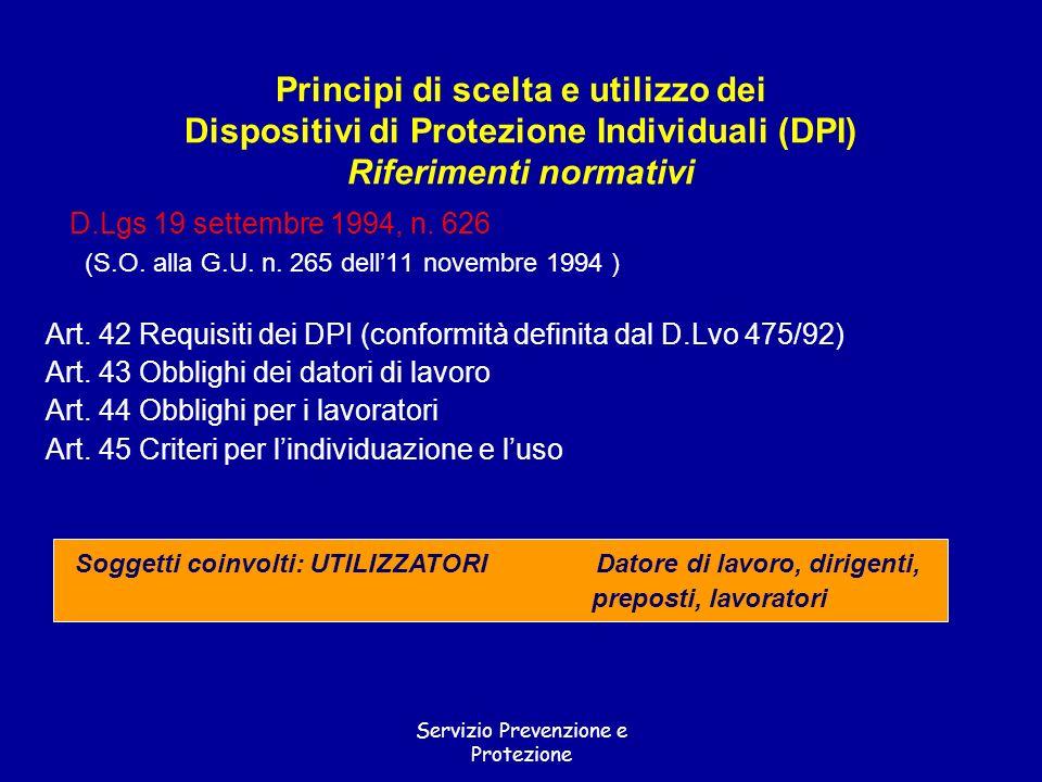 Servizio Prevenzione e Protezione Principi di scelta e utilizzo dei Dispositivi di Protezione Individuali (DPI) Riferimenti normativi D.Lgs 19 settemb