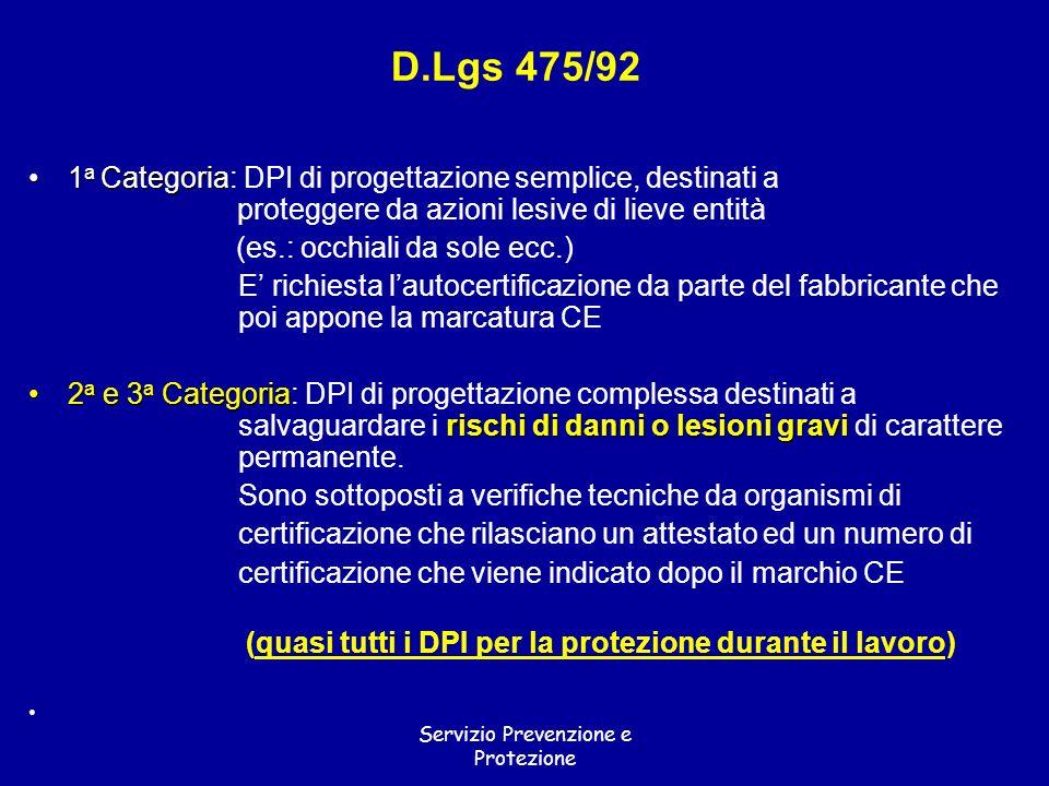 Servizio Prevenzione e Protezione D.Lgs 475/92 1 a Categoria1 a Categoria: DPI di progettazione semplice, destinati a proteggere da azioni lesive di l