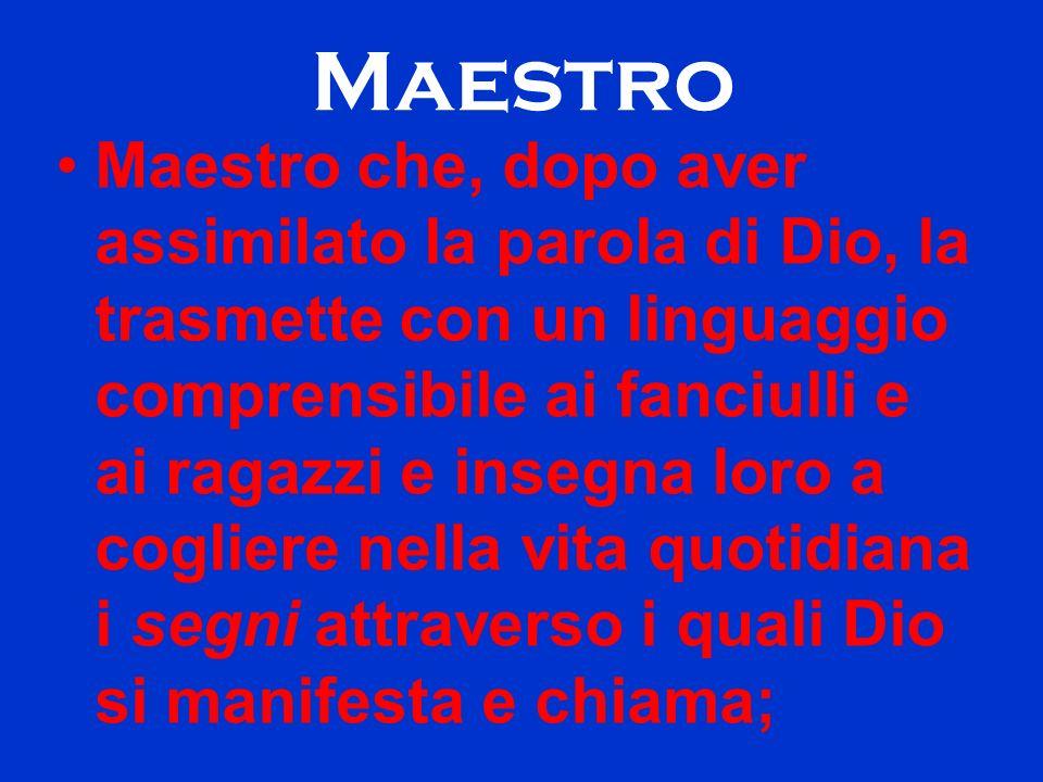 Maestro Maestro che, dopo aver assimilato la parola di Dio, la trasmette con un linguaggio comprensibile ai fanciulli e ai ragazzi e insegna loro a co
