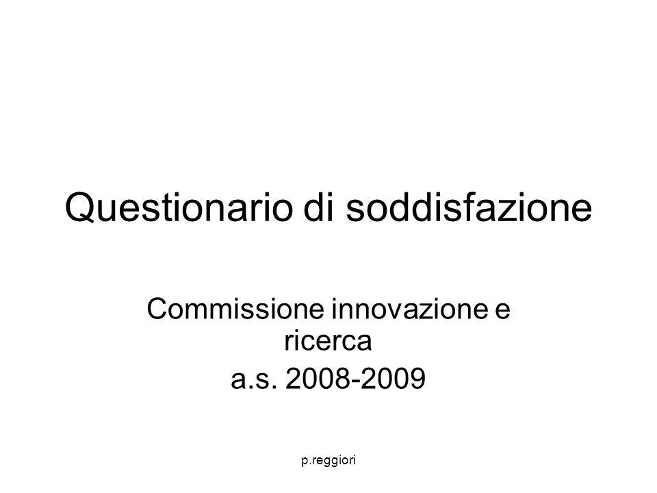 p.reggiori Questionario di soddisfazione Commissione innovazione e ricerca a.s. 2008-2009