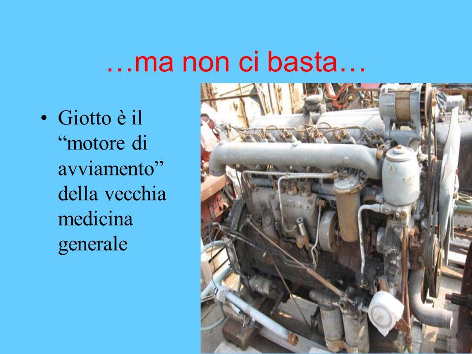 …ma non ci basta… Giotto è il motore di avviamento della vecchia medicina generale