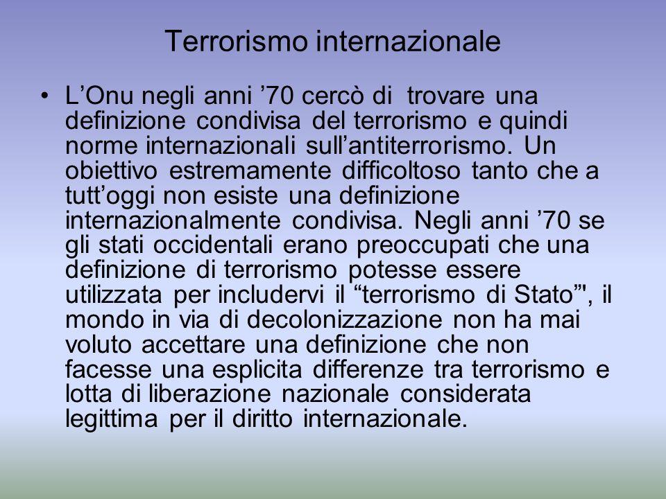 Terrorismo internazionale LOnu negli anni 70 cercò di trovare una definizione condivisa del terrorismo e quindi norme internazionali sullantiterrorism