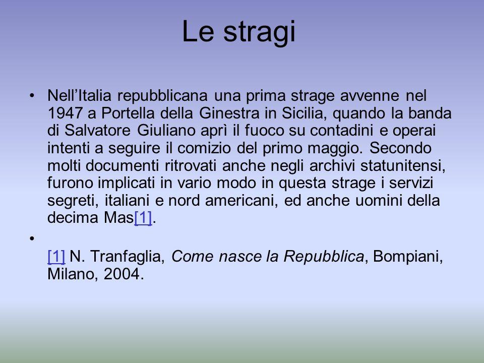 Le stragi NellItalia repubblicana una prima strage avvenne nel 1947 a Portella della Ginestra in Sicilia, quando la banda di Salvatore Giuliano aprì i