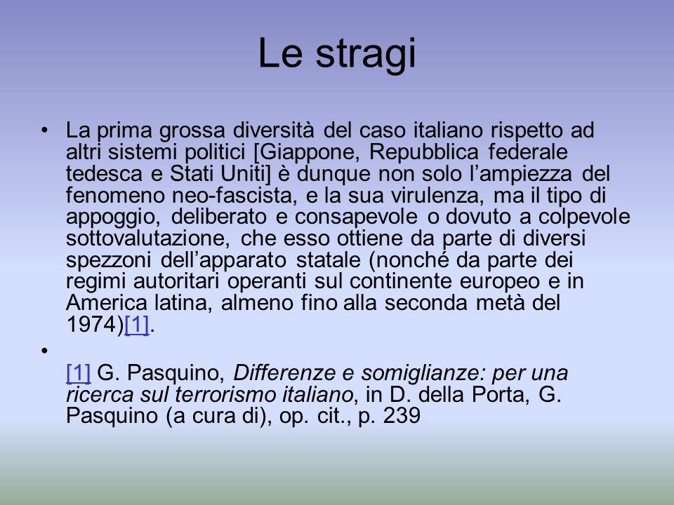 Le stragi La prima grossa diversità del caso italiano rispetto ad altri sistemi politici [Giappone, Repubblica federale tedesca e Stati Uniti] è dunqu