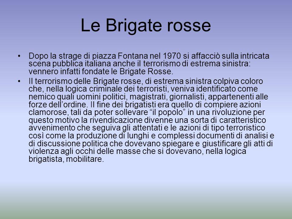 Le Brigate rosse Dopo la strage di piazza Fontana nel 1970 si affacciò sulla intricata scena pubblica italiana anche il terrorismo di estrema sinistra