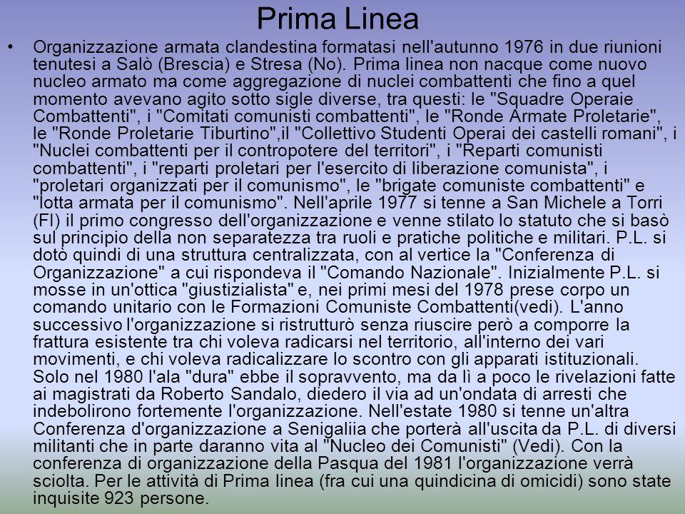 Prima Linea Organizzazione armata clandestina formatasi nell'autunno 1976 in due riunioni tenutesi a Salò (Brescia) e Stresa (No). Prima linea non nac