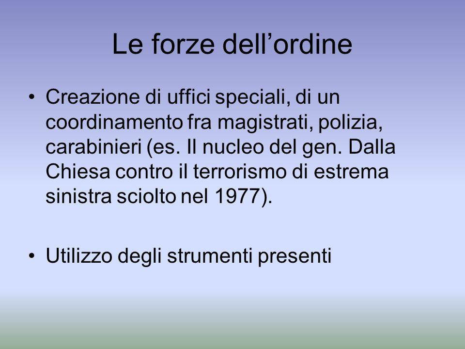 Le forze dellordine Creazione di uffici speciali, di un coordinamento fra magistrati, polizia, carabinieri (es. Il nucleo del gen. Dalla Chiesa contro