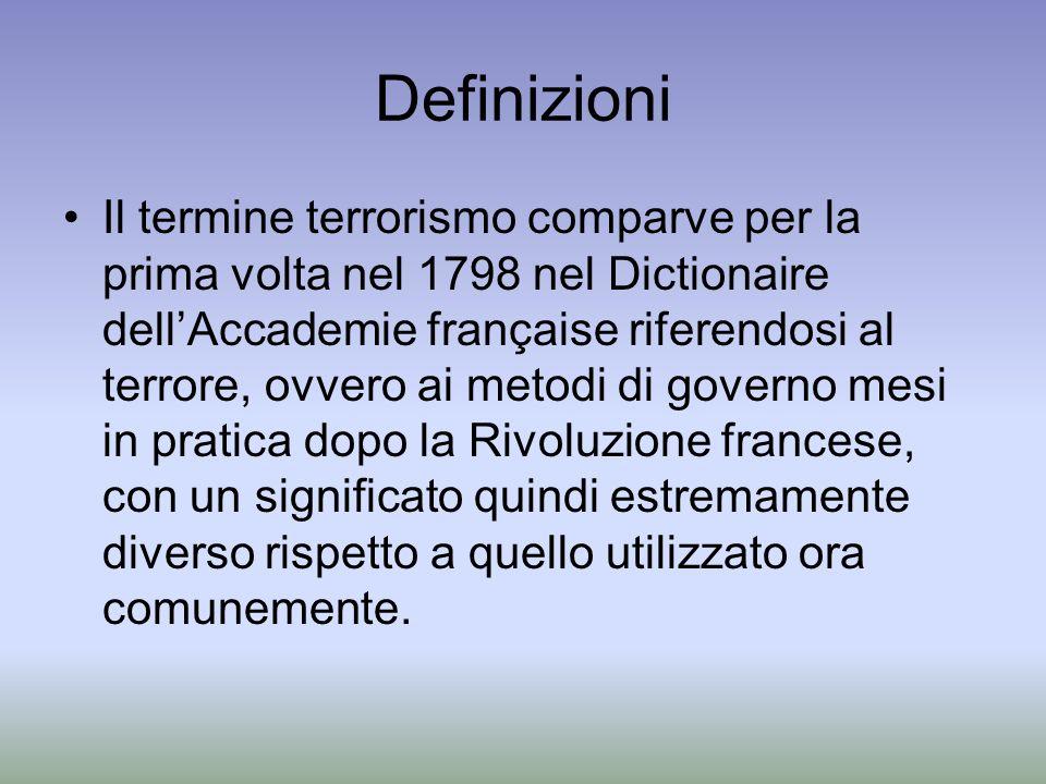 Definizioni Il termine terrorismo comparve per la prima volta nel 1798 nel Dictionaire dellAccademie française riferendosi al terrore, ovvero ai metod
