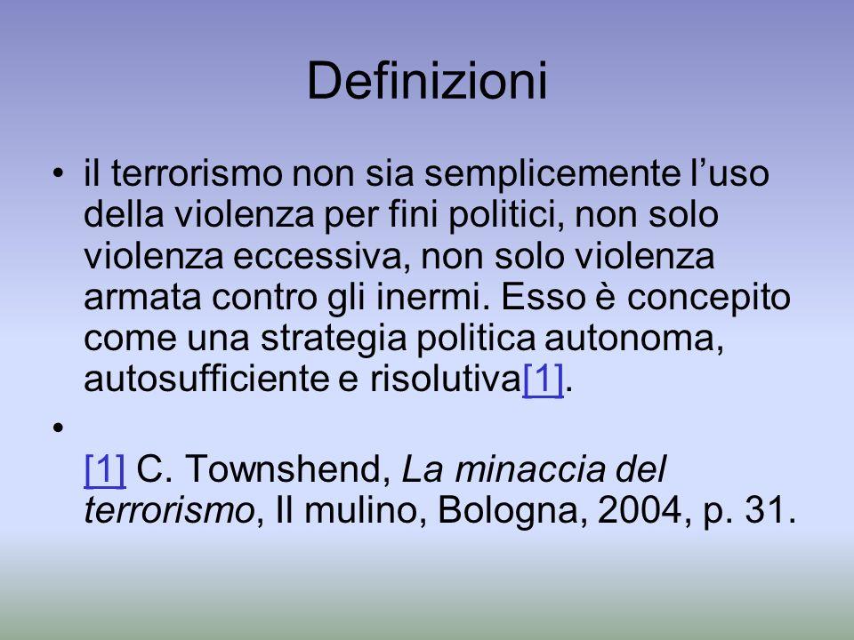 Definizioni il terrorismo non sia semplicemente luso della violenza per fini politici, non solo violenza eccessiva, non solo violenza armata contro gl