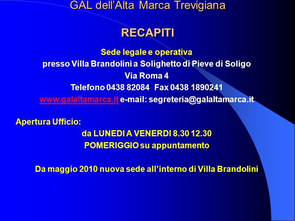 GAL dellAlta Marca Trevigiana RECAPITI Sede legale e operativa presso Villa Brandolini a Solighetto di Pieve di Soligo Via Roma 4 Telefono 0438 82084