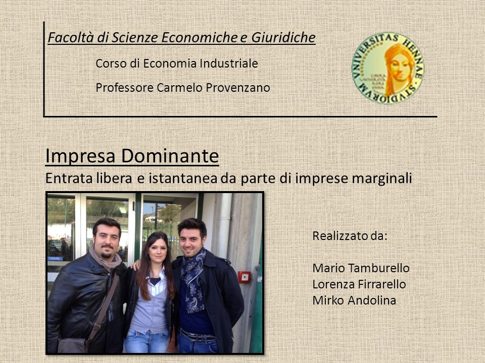 Impresa Dominante Entrata libera e istantanea da parte di imprese marginali Facoltà di Scienze Economiche e Giuridiche Corso di Economia Industriale P
