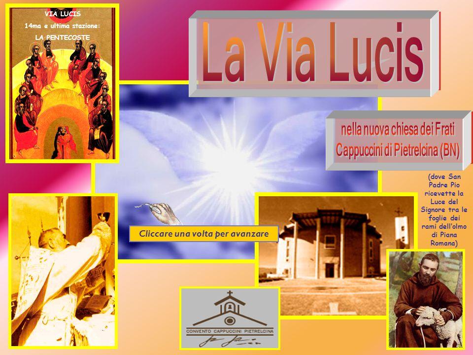 (dove San Padre Pio ricevette la Luce del Signore tra le foglie dei rami dellolmo di Piana Romana) VIA LUCIS 14ma e ultima stazione: LA PENTECOSTE Cliccare una volta per avanzare
