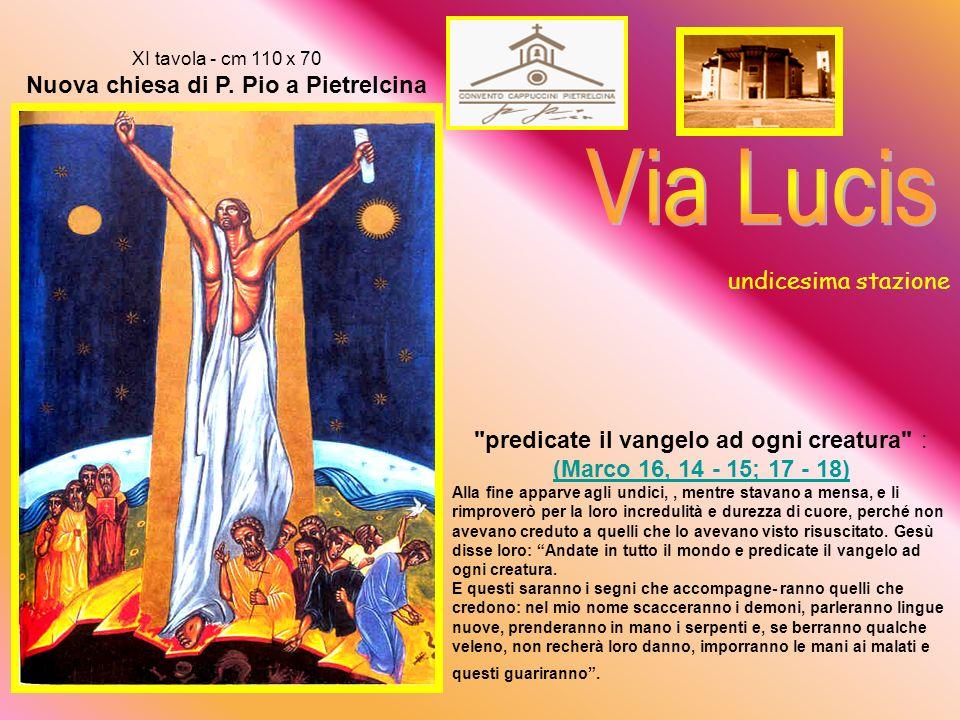 X tavola - cm 110 x 70 Nuova chiesa di P.Pio a Pietrelcina Pietro, mi vuoi bene.