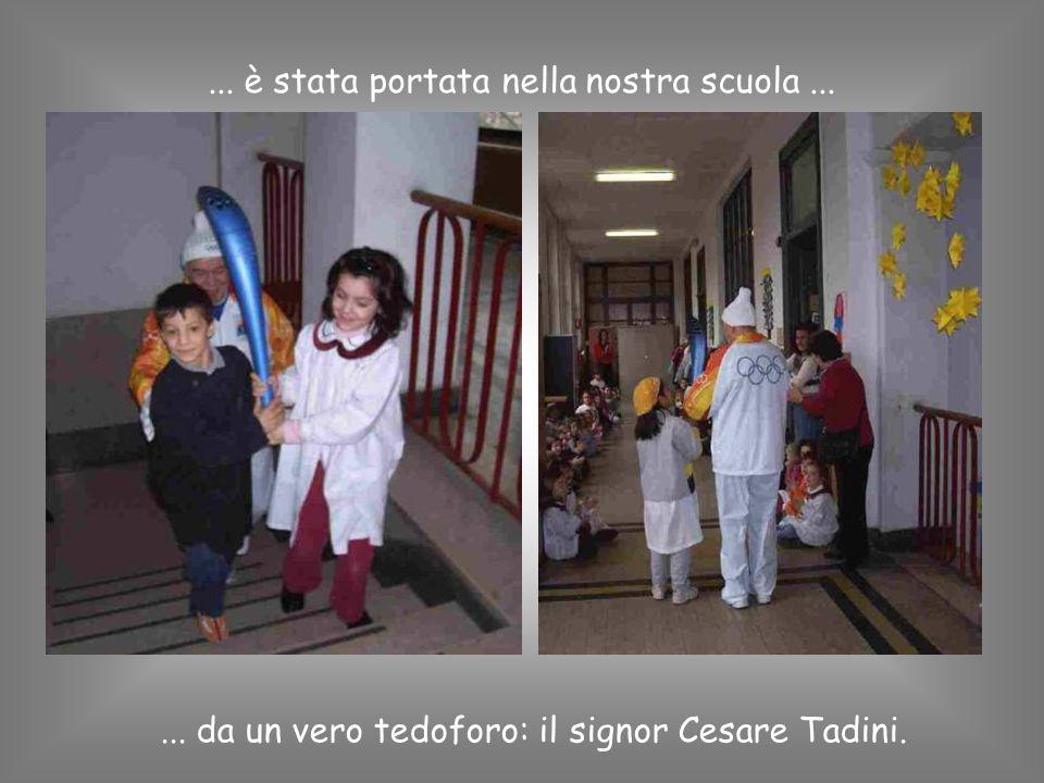 ... è stata portata nella nostra scuola...... da un vero tedoforo: il signor Cesare Tadini.