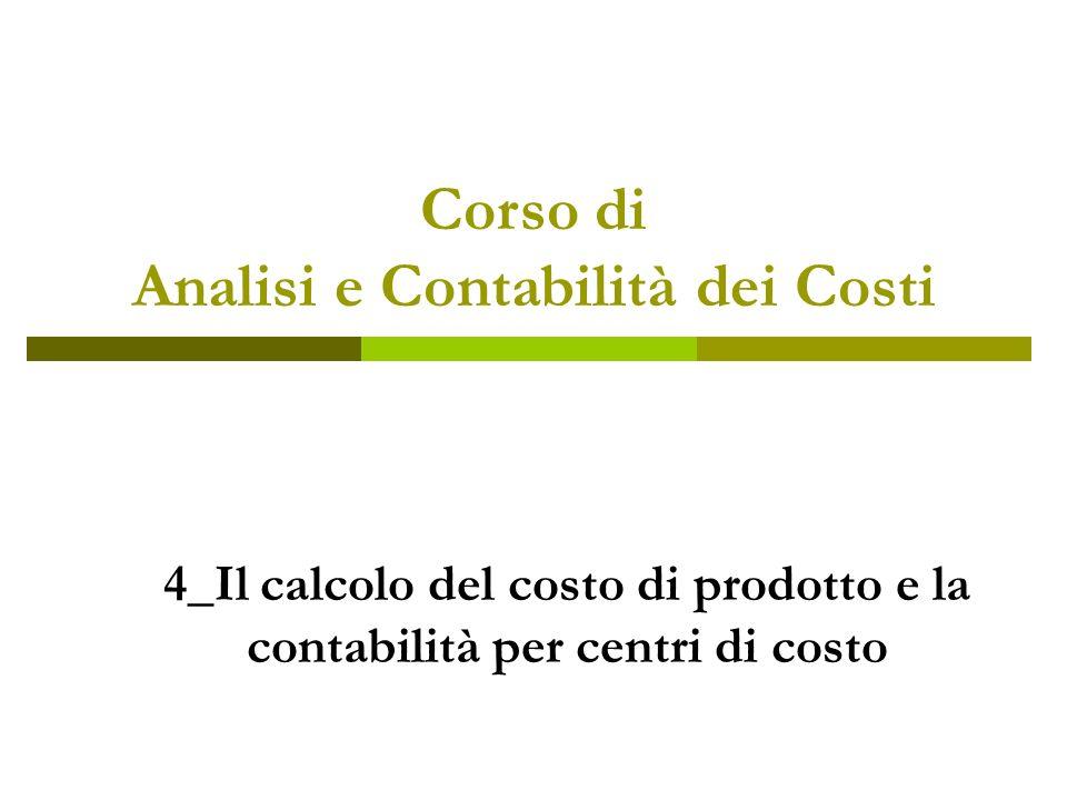 Corso di Analisi e Contabilità dei Costi 4_Il calcolo del costo di prodotto e la contabilità per centri di costo