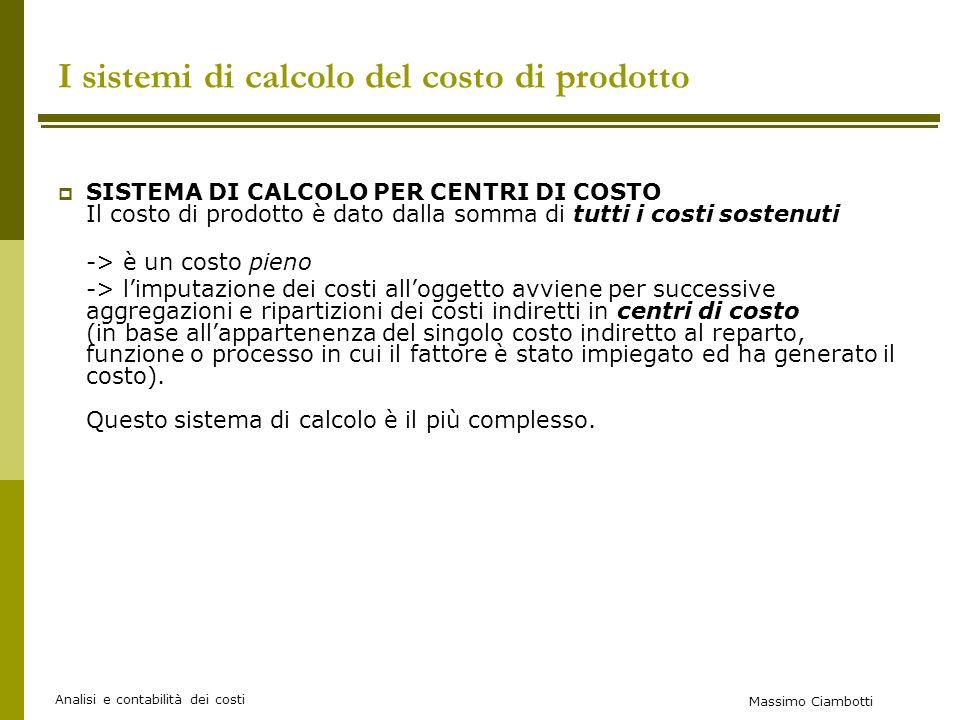 Massimo Ciambotti Analisi e contabilità dei costi FASE 4: chiudere i centri produttivi e determinare il costo di prodotto Chiusura centri produttivi ai prodotti -Centro Montaggio in base a costo m.p.