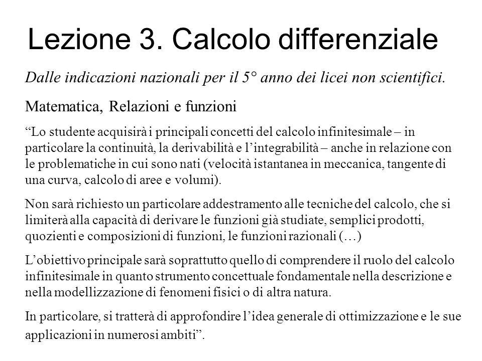Lezione 3. Calcolo differenziale Dalle indicazioni nazionali per il 5° anno dei licei non scientifici. Matematica, Relazioni e funzioni Lo studente ac