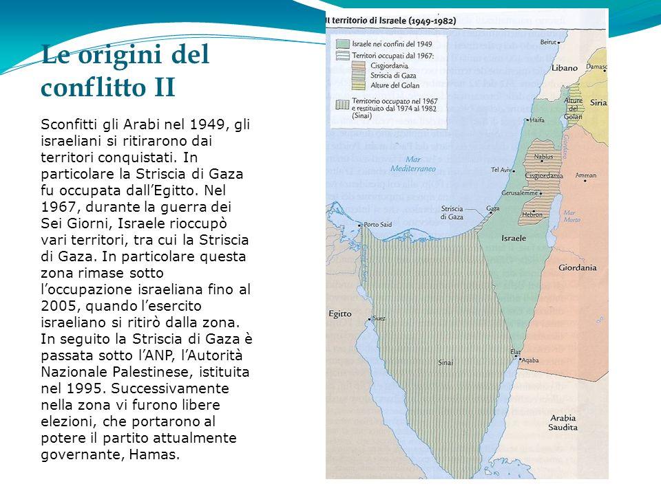 Le origini del conflitto II Sconfitti gli Arabi nel 1949, gli israeliani si ritirarono dai territori conquistati.