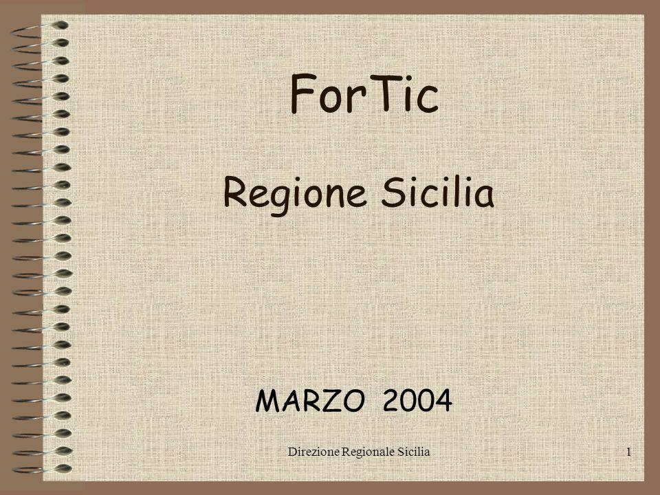 Direzione Regionale Sicilia1 ForTic MARZO 2004 Regione Sicilia