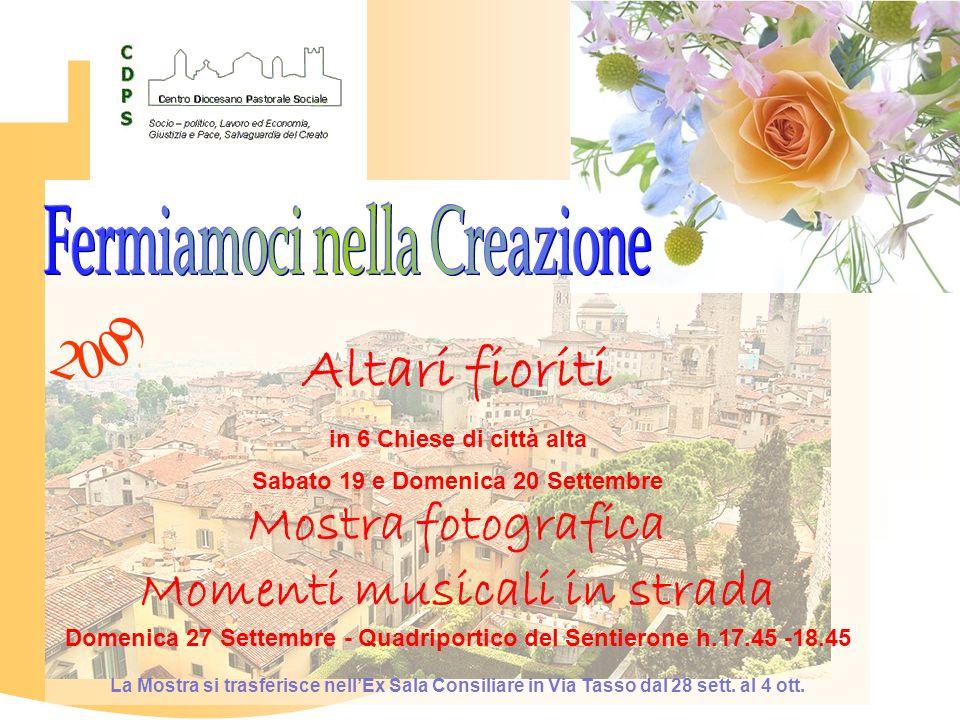 Altari fioriti in 6 Chiese di città alta Sabato 19 e Domenica 20 Settembre Mostra fotografica Momenti musicali in strada Domenica 27 Settembre - Quadr