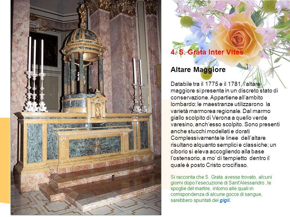 4. S. Grata Inter Vites Altare Maggiore Databile tra il 1775 e il 1781, laltare maggiore si presenta in un discreto stato di conservazione. Appartiene
