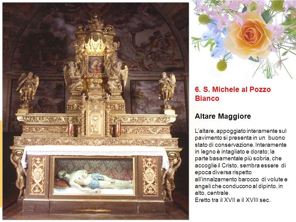 6. S. Michele al Pozzo Bianco Altare Maggiore Laltare, appoggiato interamente sul pavimento si presenta in un buono stato di conservazione. Interament