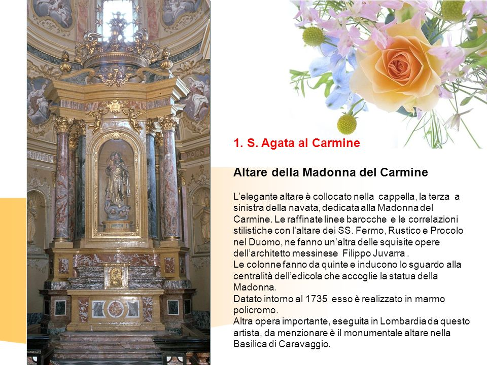 1. S. Agata al Carmine Altare della Madonna del Carmine Lelegante altare è collocato nella cappella, la terza a sinistra della navata, dedicata alla M