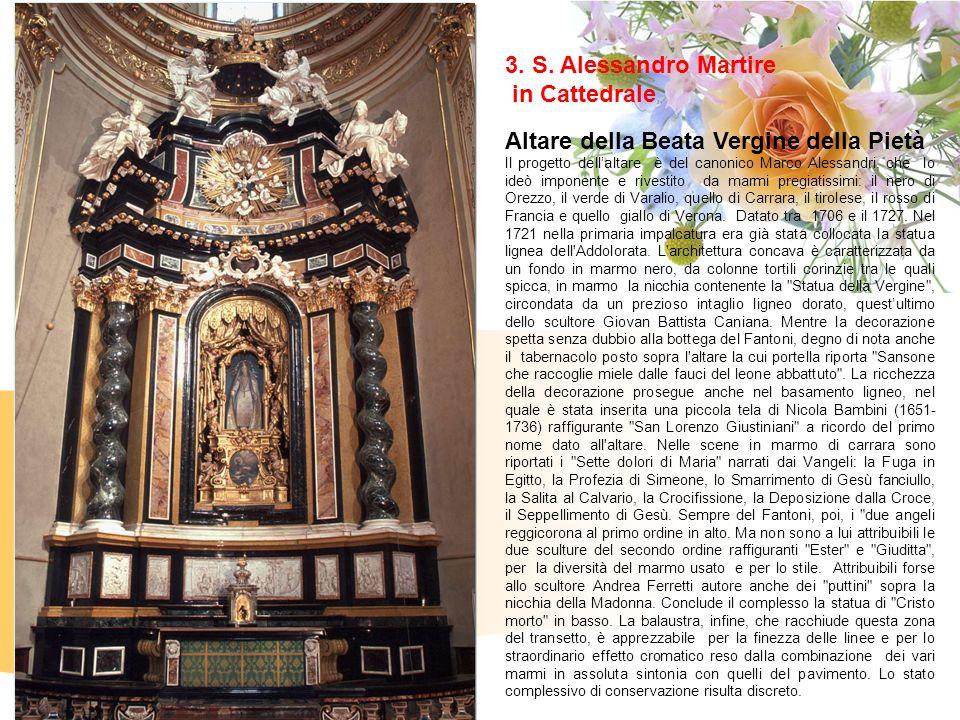 3. S. Alessandro Martire in Cattedrale Altare della Beata Vergine della Pietà Il progetto dellaltare è del canonico Marco Alessandri, che lo ideò impo