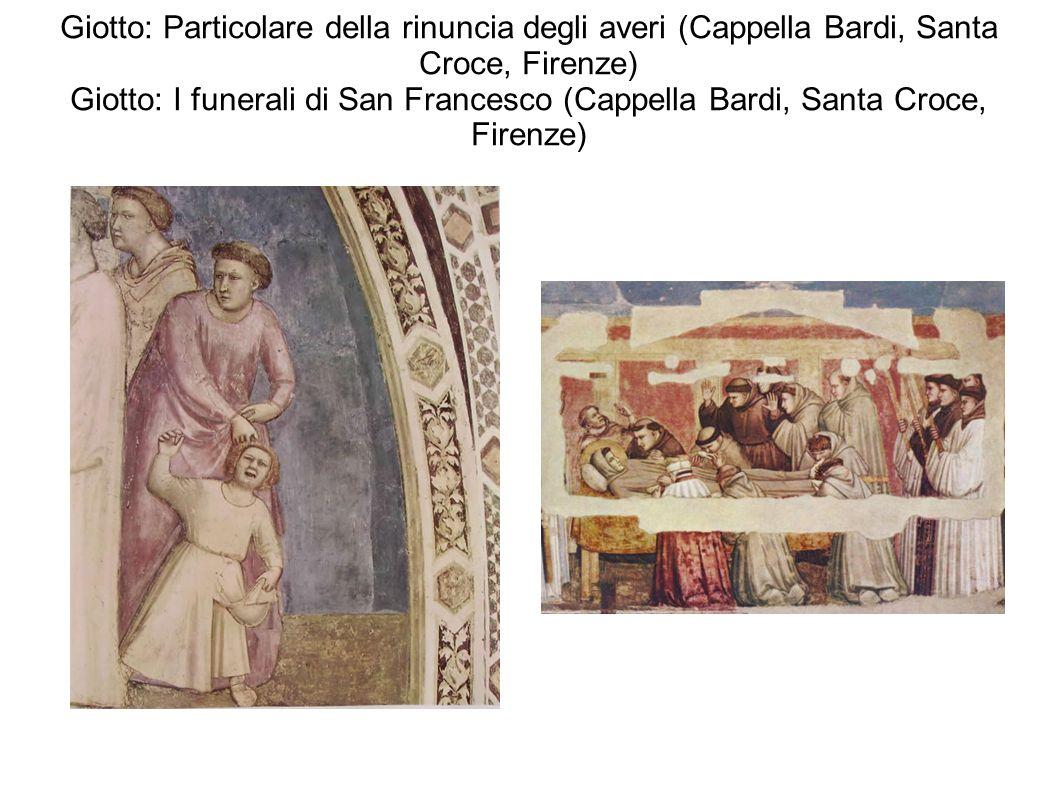 Giotto: Particolare della rinuncia degli averi (Cappella Bardi, Santa Croce, Firenze) Giotto: I funerali di San Francesco (Cappella Bardi, Santa Croce