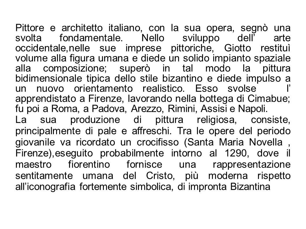 Pittore e architetto italiano, con la sua opera, segnò una svolta fondamentale. Nello sviluppo dell arte occidentale,nelle sue imprese pittoriche, Gio