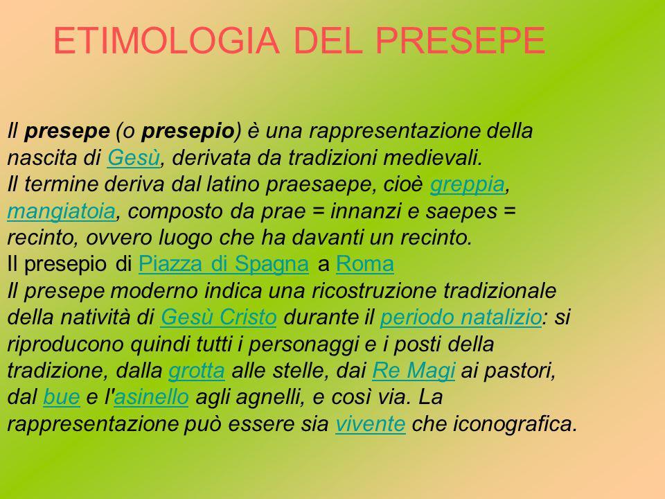 ETIMOLOGIA DEL PRESEPE Il presepe (o presepio) è una rappresentazione della nascita di Gesù, derivata da tradizioni medievali.Gesù Il termine deriva d