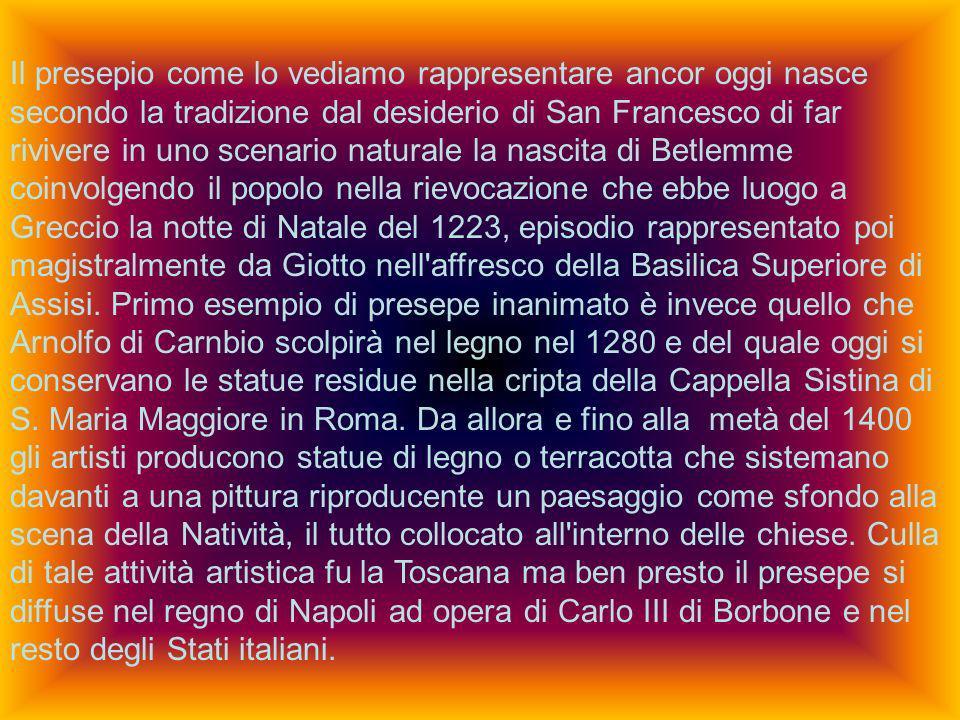 Il presepio come lo vediamo rappresentare ancor oggi nasce secondo la tradizione dal desiderio di San Francesco di far rivivere in uno scenario natura
