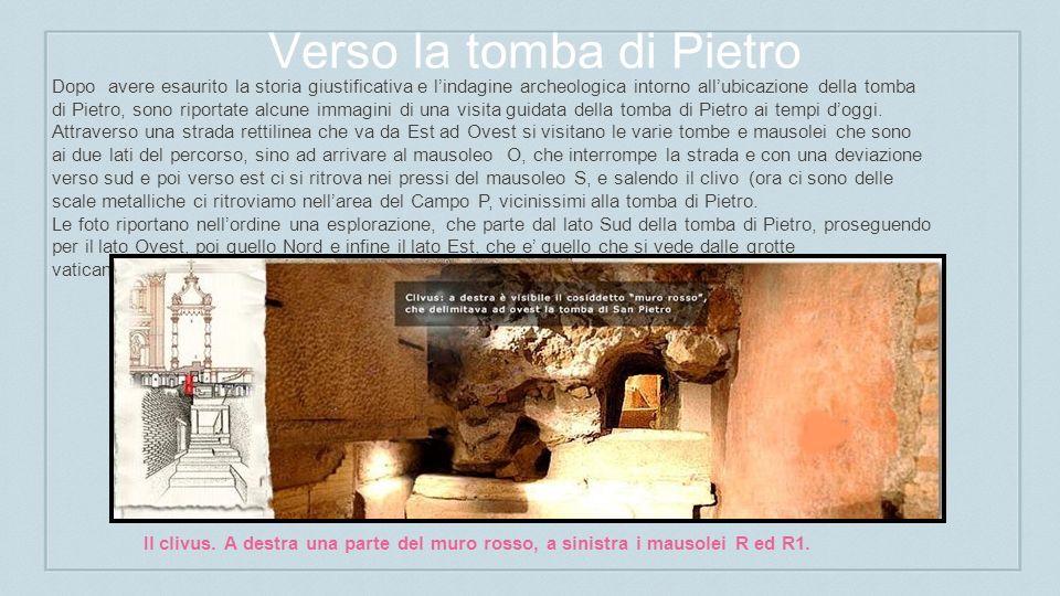 Verso la tomba di Pietro Dopo avere esaurito la storia giustificativa e lindagine archeologica intorno allubicazione della tomba di Pietro, sono riportate alcune immagini di una visita guidata della tomba di Pietro ai tempi doggi.